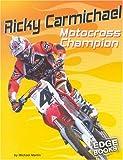 Ricky Carmichael: Motocross Champion (Edge Books, Dirt Bikes) (0736824383) by Martin, Michael