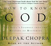How to Know God: The Soul's Journey Into the Mystery of Mysteries (Deepak Chopra)