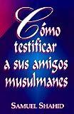 img - for Como Testificar a Sus Amigos Musulma (Spanish Edition) book / textbook / text book