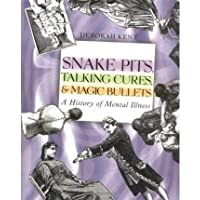 [( Snake Pits, Talking Cures, & Magic Bullets: A History of Mental Illness )] [by: Deborah Kent] [Mar-2003]