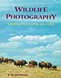 Wildlife Photography: Getting Started in the Field (v. 2) (1883403278) by Peterson, B. Moose