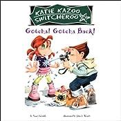 Gotcha! Gotcha Back!: Katie Kazoo, Switcheroo #19 | Nancy Krulik