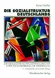 Die Sozialstruktur Deutschlands - Zur gesellschaftlichen Entwicklung mit einer Zwischenbilanz zur Vereinigung -