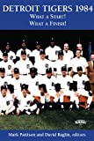 img - for Detroit Tigers 1984: What a Start! What a Finish! (SABR Digital Library) book / textbook / text book