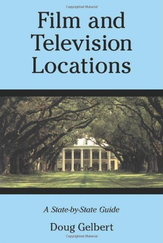 Film And Television Locations: A State-By-State Guidebook To Moviemaking Sites, Excluding Los Angeles front-623261