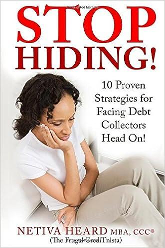 STOP HIDING!  10 Proven Strategies for Facing Debt Collectors Head On!