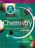 Chemistry: Standard Level - Developed Specifically for the IB Diploma (Pearson Baccalaureate) (Pearson International Baccalaureate Diploma: International Editions) (0435994468) by Catrin Brown