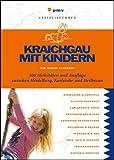 Kraichgau mit Kindern: 500 Aktivitäten und Ausflüge zwischen Heidelberg, Karlsruhe und Heilbronn