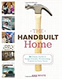 The Handbuilt Home: 34 Simple Stylish and Budget-Friendly Woodworking Projects for Every Room