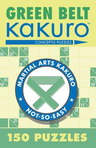 Green Belt Kakuro: 150 Puzzles (Martial Arts Kakuro)