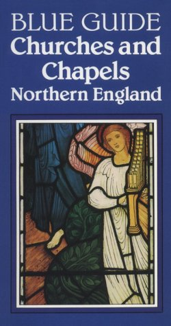 Blue Guide Churches and Chapels of Northern England