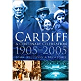 Cardiff: A Century Celebration, 1905-2005 (In Old Photographs)by John O'Sullivan