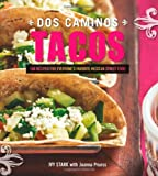 Dos Caminos Tacos: 100 Recipes for Everyone's Favorite Mexican Street Food