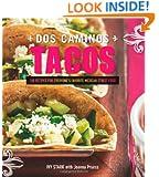Dos Caminos Tacos: 100 Recipes for Everyone's Favorite Mexican Street Food