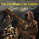 The Last Days of the Cathars (       UNABRIDGED) by Mike Hoare Narrated by Mike Hoare