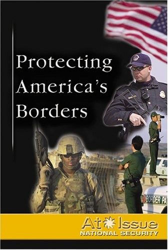 At Issue Series - Protecting the Nation's Borders (hardcover edition)