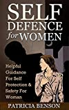 Self Defence for Women: Helpful Guidance for Self Protection & Safety for Woman