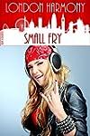 London Harmony: Small Fry (English Ed...