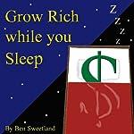 Grow Rich While You Sleep | Ben Sweetland