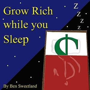 Grow Rich While You Sleep | [Ben Sweetland]