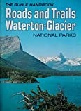 img - for Roads and trails of Waterton-Glacier national parks: The Ruhle handbook book / textbook / text book