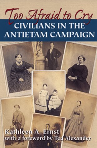 Too Afraid to Cry: Maryland Civilians in the Antietam Campaign, Kathleen Ernst
