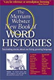The Merriam-Webster New Book of Word Histories (0877796033) by Merriam-Webster