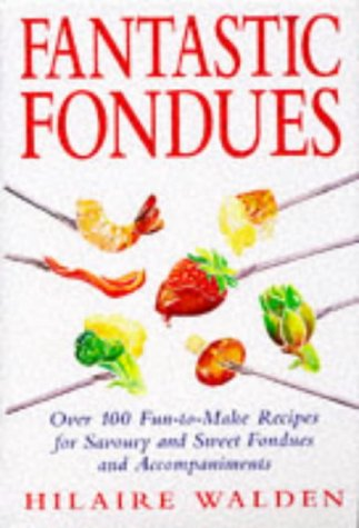 Fantastic Fondues by Hilaire Walden