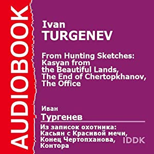 From Hunting Sketches: Kasyan from the Beautiful Lands, The End of Chertopkhanov, The Office [Russian Edition] | [Ivan Turgenev]