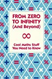 Acquista From Zero to Infinity (And Beyond): Cool Maths Stuff You Need to Know [Edizione Kindle]