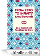 From Zero to Infinity (And Beyond): Cool Maths Stuff You Need to Know [Edizione Kindle]