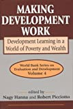 img - for Making Development Work: Development Learning in a World of Poverty and Wealth (World Bank Series on Evaluation and Development) book / textbook / text book