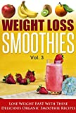 Weight Loss Smoothies Vol.3 - Lose Weight Fast With These Delicious Organic Smoothie Recipes (weight loss smoothies, paleo smoothies, smoothies,)