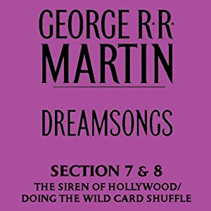 Dreamsongs, Sections 7 & 8: Siren Song of Hollywood & Doing the Wild Card Shuffle (Unabridged Selections) | [George R. R. Martin]