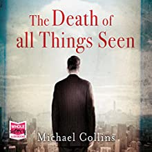 The Death of All Things Seen Audiobook by Michael Collins Narrated by John Moraitis