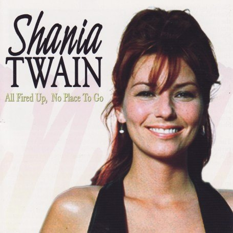 Shania Twain - All Fired Up,No Place to Go - Zortam Music
