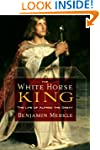 The White Horse King: The Life of Alf...