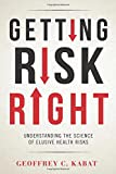 img - for Getting Risk Right: Understanding the Science of Elusive Health Risks book / textbook / text book