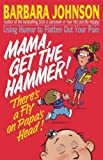 Mama Get The Hammer! There's a Fly on Papa's Head! (0849934176) by Johnson, Barbara