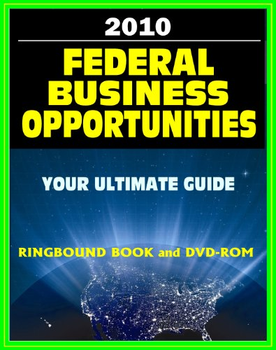 2010 Ultimate Guide to Federal Business Opportunities - Government Procurement, Contracts, Selling Products and Services to the Federal Government (Ringbound Book plus DVD-ROM)