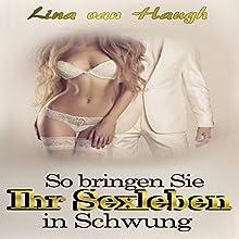 So bringen Sie Ihr Sexleben in Schwung Hörbuch von Lina van Haugh Gesprochen von: Johanna Esiel
