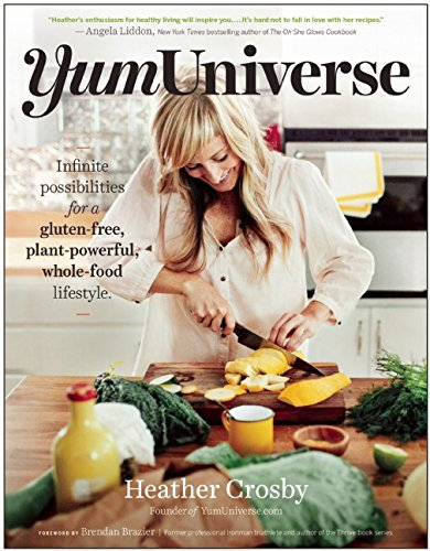 YumUniverse: Infinite Possibilities for a Gluten-Free, Plant-Powerful, Whole-Food Lifestyle by Heather Crosby