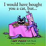 I Would Have Bought You A Cat , But... A Get Fuzzy Gift Book (0740734954) by Conley, Darby