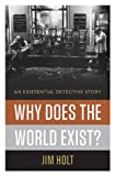 img - for Why Does the World Exist?: An Existential Detective Story book / textbook / text book