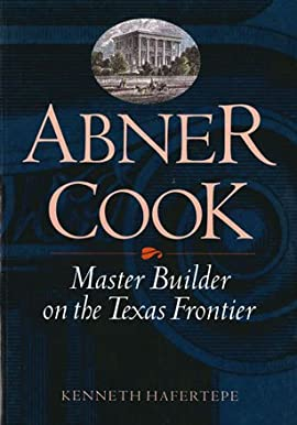 Abner Cook: Master Builder on the Texas Frontier- Limited Edition