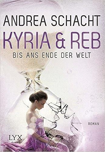 Andrea Schacht - Kyria & Reb. Bis ans Ende der Welt