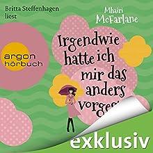 Irgendwie hatte ich mir das anders vorgestellt Hörbuch von Mhairi McFarlane Gesprochen von: Britta Steffenhagen