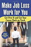 img - for Make Job Loss Work for You: Get Over It and Get Your Career Back on Track book / textbook / text book