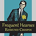 Frequent Hearses Audiobook by Edmund Crispin Narrated by Philip Bird