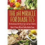 The pH Miracle for Diabetes: The Revolutionary Diet Plan for Type 1 and Type 2 Diabeticsby Robert O. Young
